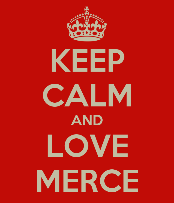 KEEP CALM AND LOVE MERCE