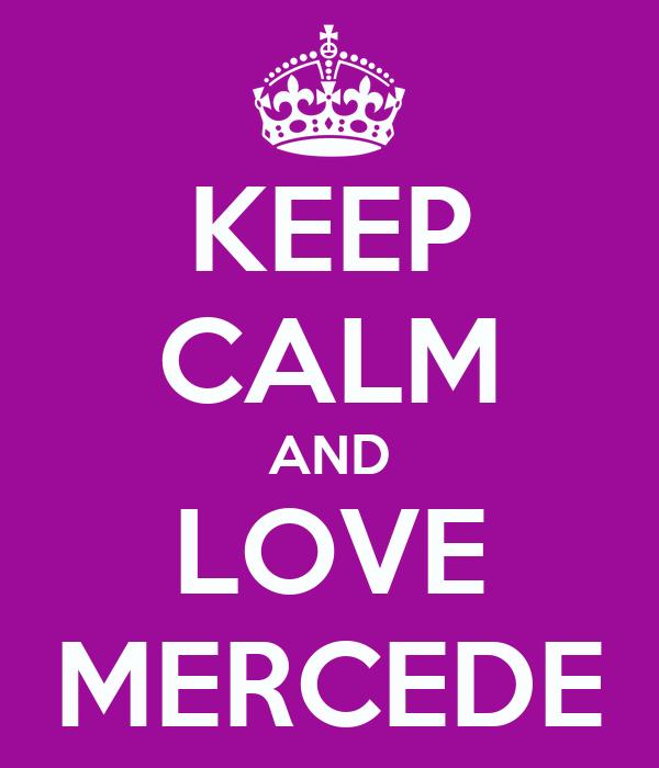 KEEP CALM AND LOVE MERCEDE