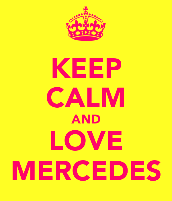 KEEP CALM AND LOVE MERCEDES