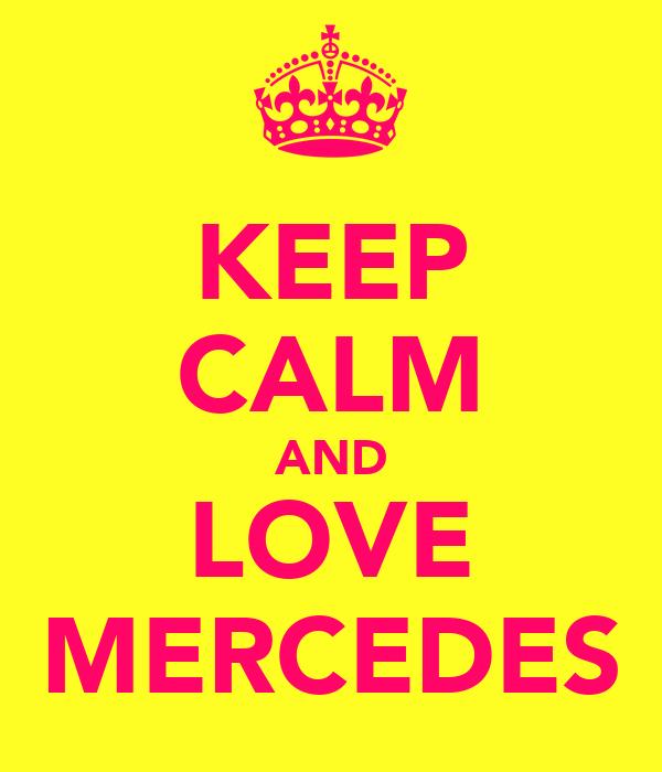 KEEP CALM AND LOVE MERCEDES