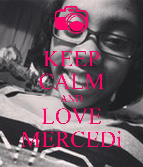 KEEP CALM AND LOVE MERCEDi