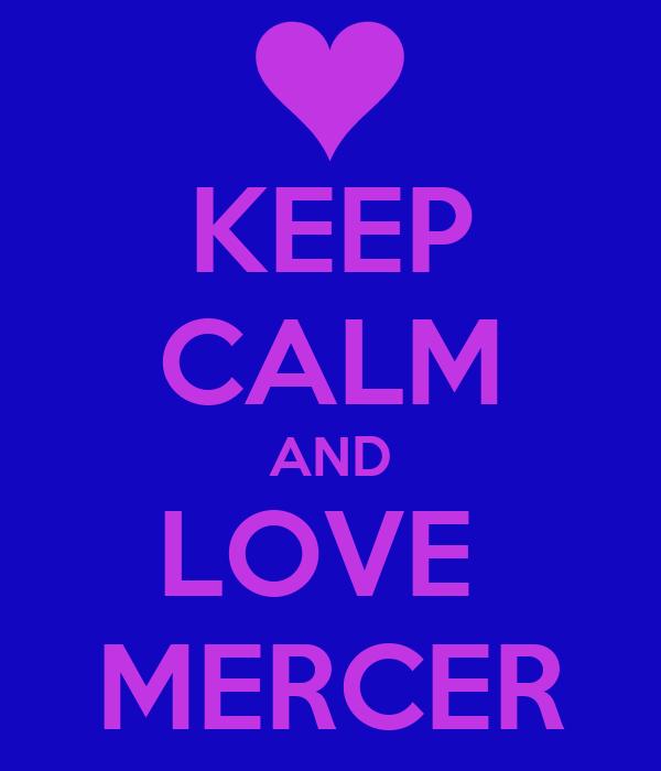 KEEP CALM AND LOVE  MERCER