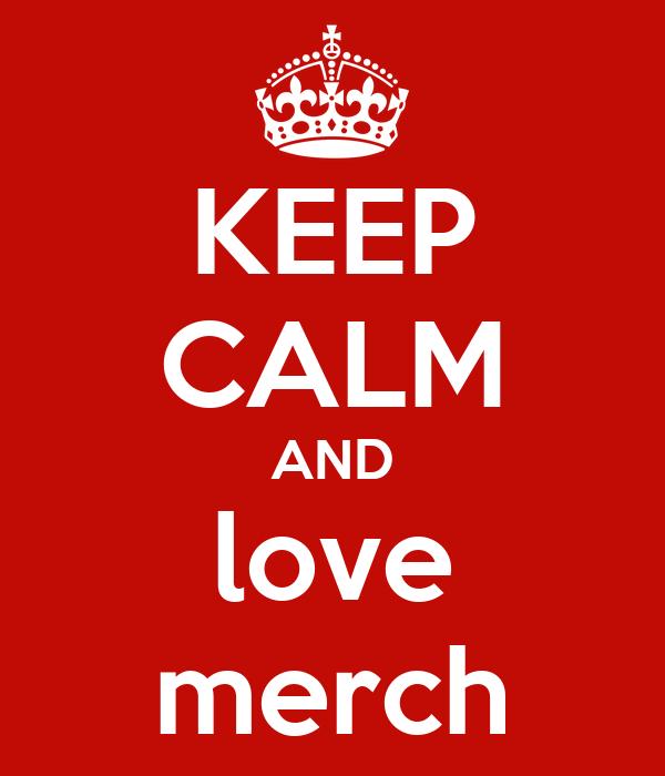 KEEP CALM AND love merch