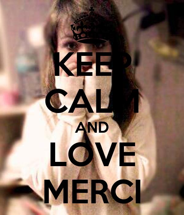 KEEP CALM AND LOVE MERCI