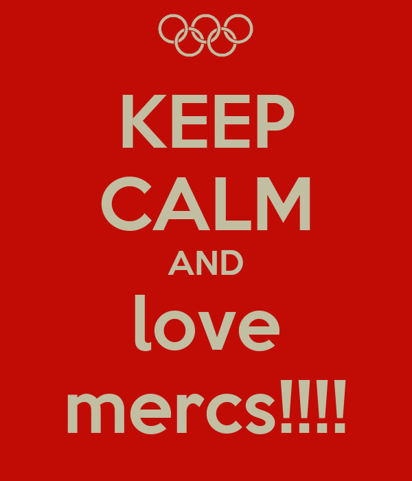KEEP CALM AND love mercs!!!!