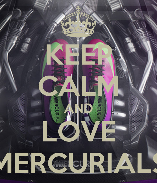 KEEP CALM AND LOVE MERCURIALS