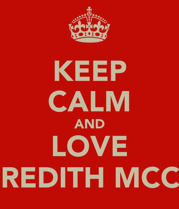 KEEP CALM AND LOVE MEREDITH MCCOY