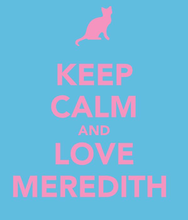 KEEP CALM AND LOVE MEREDITH