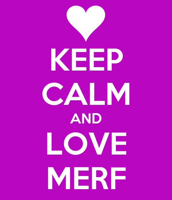 keep-calm-and-love-merf-2.jpg