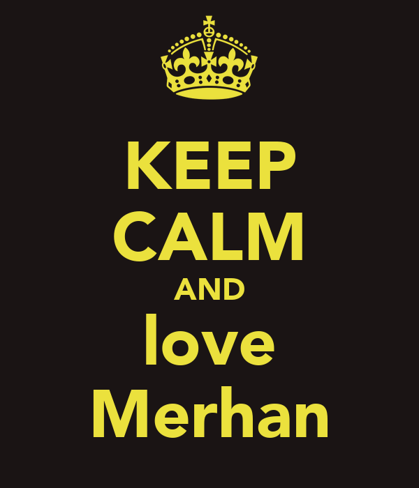 KEEP CALM AND love Merhan