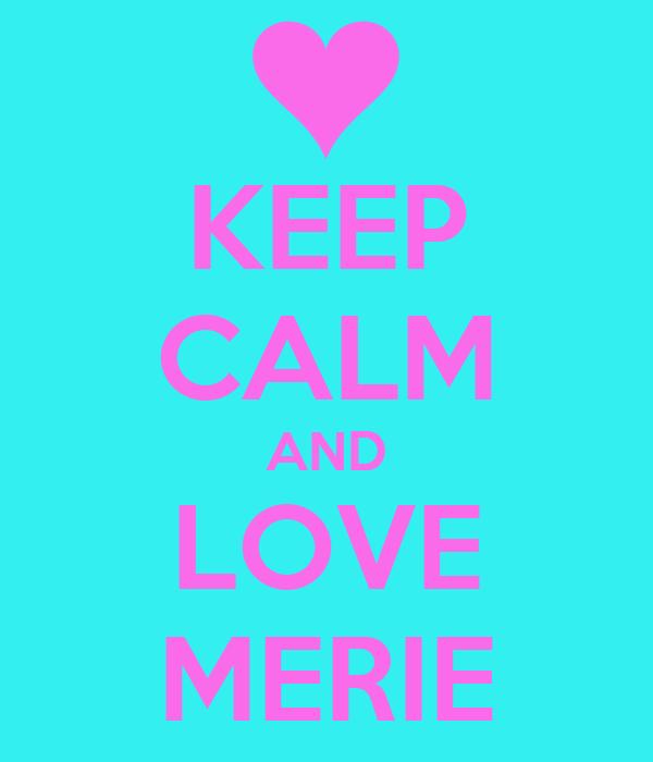 KEEP CALM AND LOVE MERIE