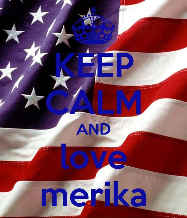 KEEP CALM AND love merika