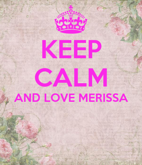 KEEP CALM AND LOVE MERISSA