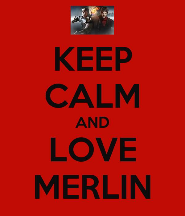 KEEP CALM AND LOVE MERLIN