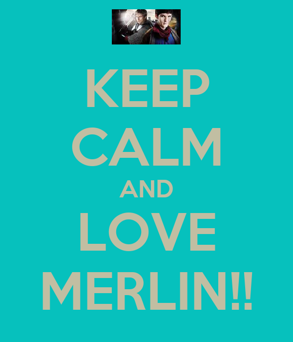KEEP CALM AND LOVE MERLIN!!