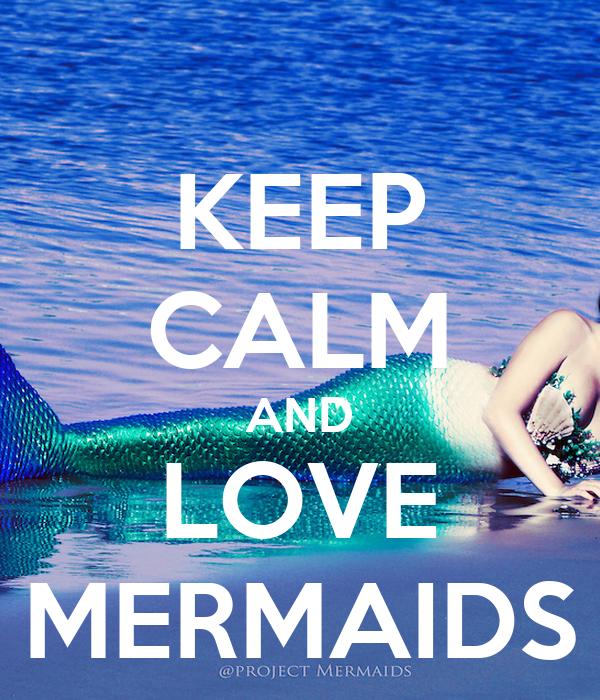 KEEP CALM AND LOVE MERMAIDS