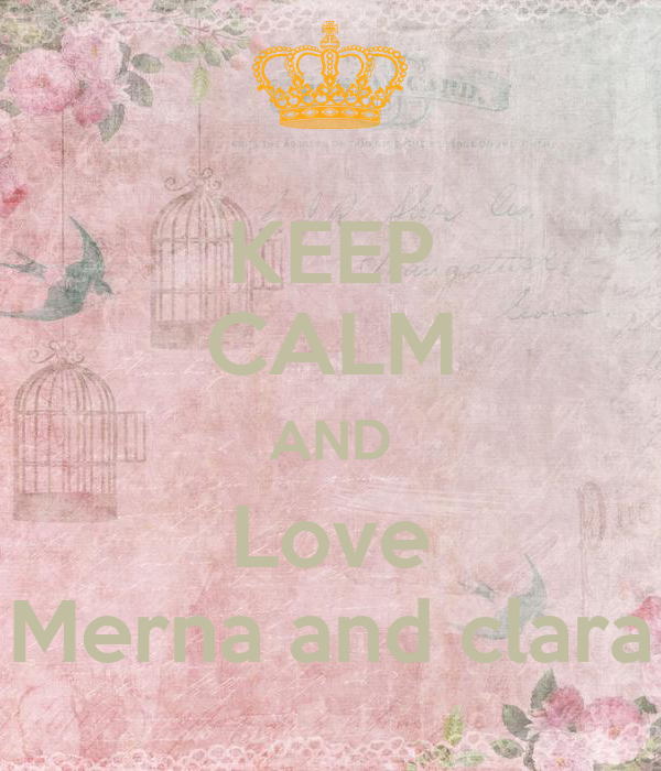 KEEP CALM AND Love Merna and clara
