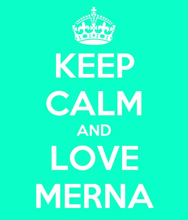KEEP CALM AND LOVE MERNA