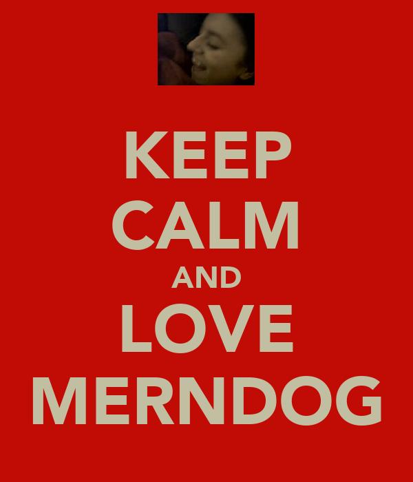 KEEP CALM AND LOVE MERNDOG