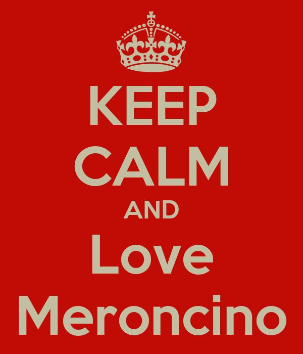 KEEP CALM AND Love Meroncino