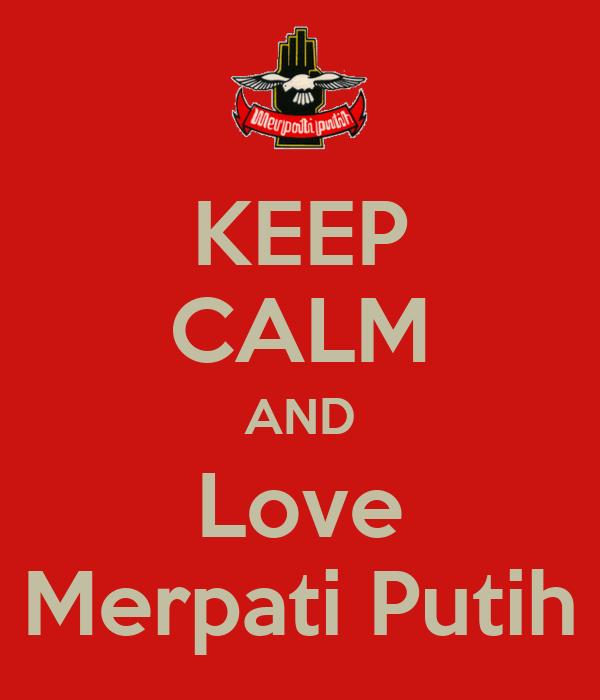 KEEP CALM AND Love Merpati Putih