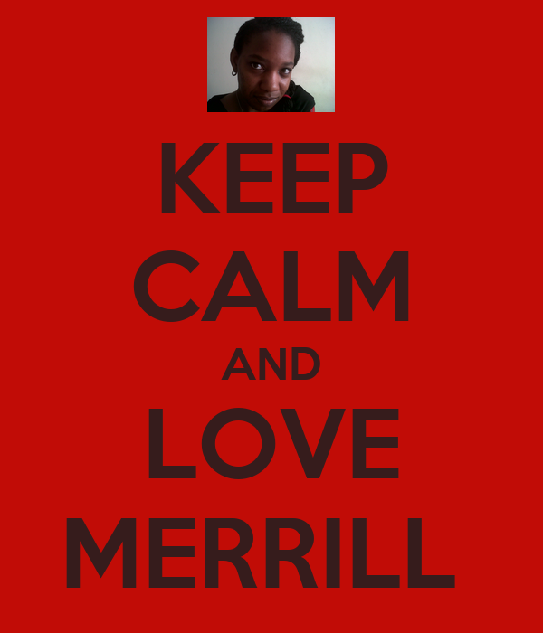 KEEP CALM AND LOVE MERRILL