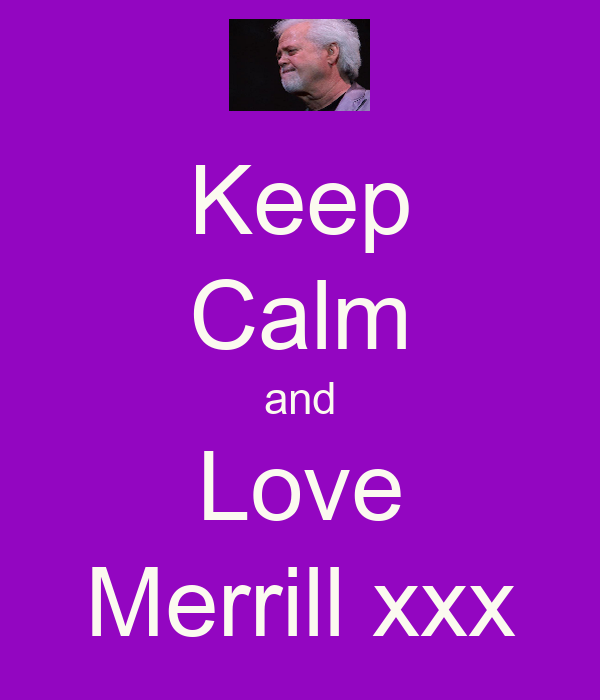 Keep Calm and Love Merrill xxx