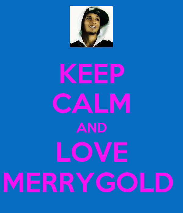 KEEP CALM AND LOVE MERRYGOLD