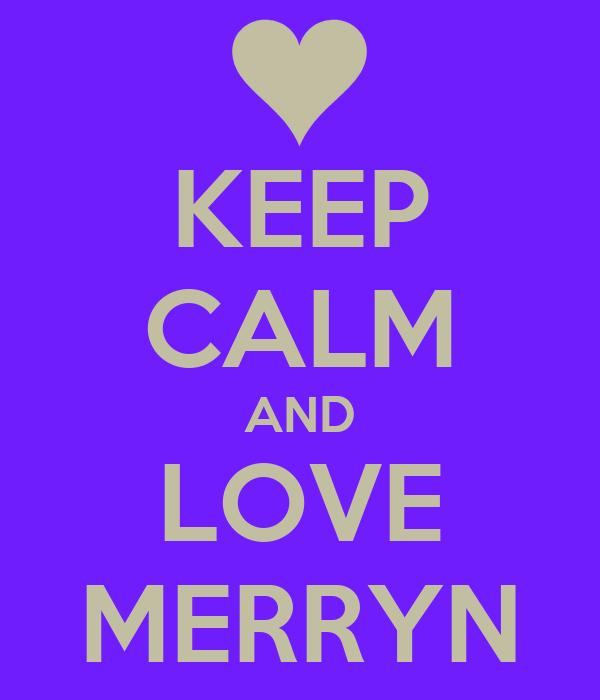 KEEP CALM AND LOVE MERRYN