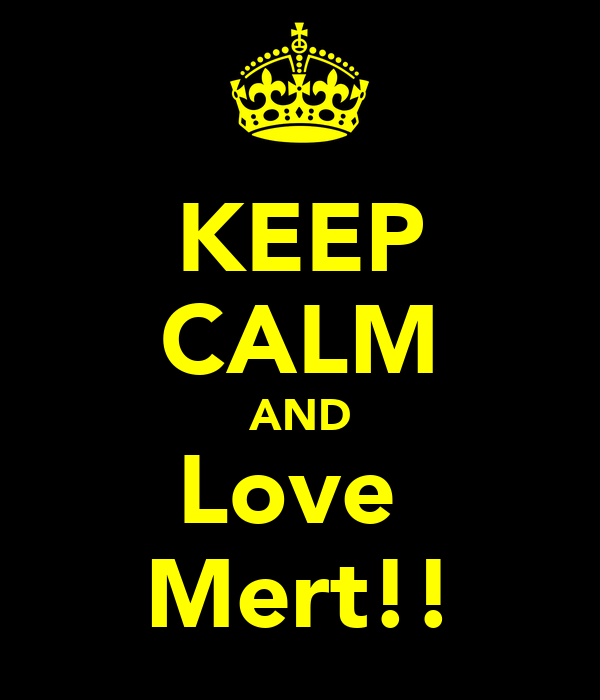 KEEP CALM AND Love  Mert!!