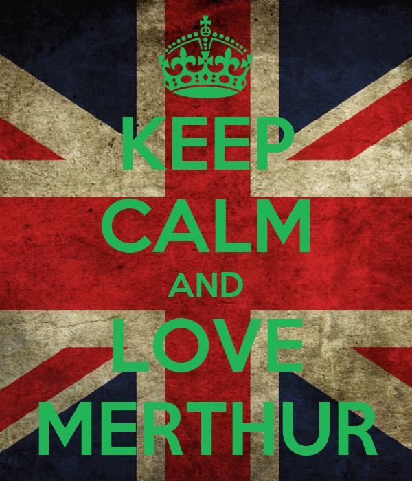 KEEP CALM AND LOVE MERTHUR