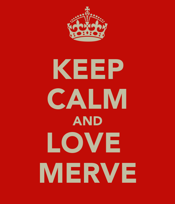 KEEP CALM AND LOVE  MERVE