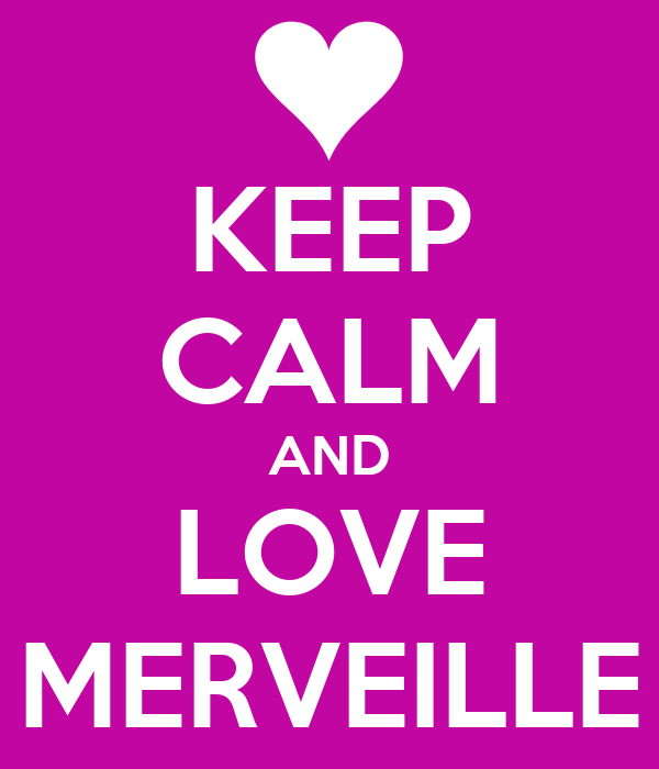 KEEP CALM AND LOVE MERVEILLE
