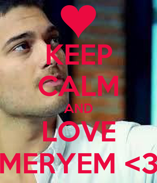 KEEP CALM AND LOVE MERYEM <3