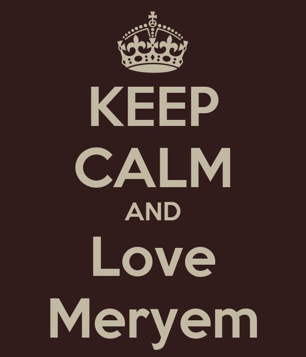 KEEP CALM AND Love Meryem