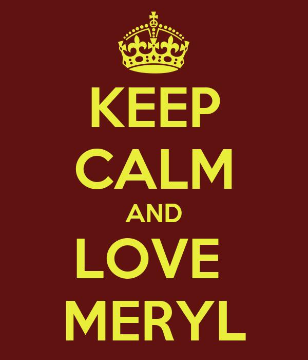 KEEP CALM AND LOVE  MERYL