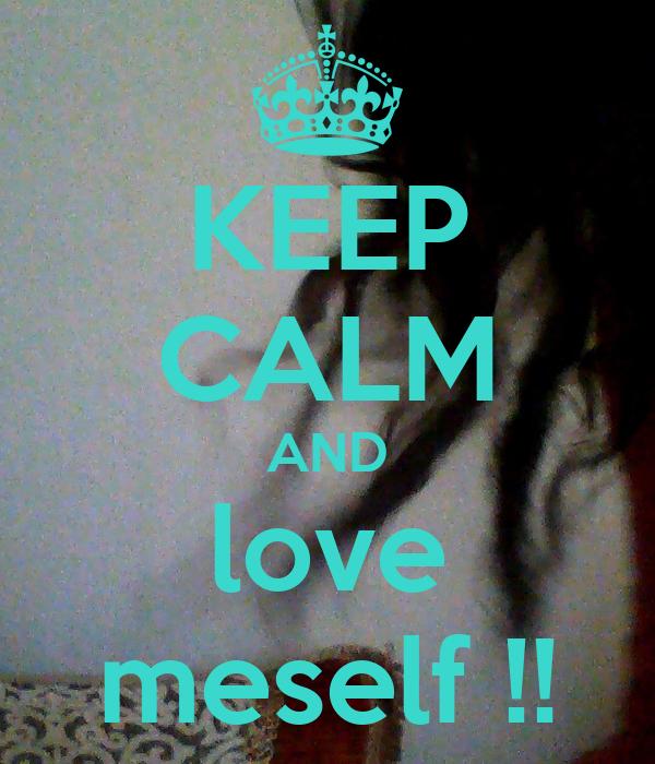KEEP CALM AND love meself !!