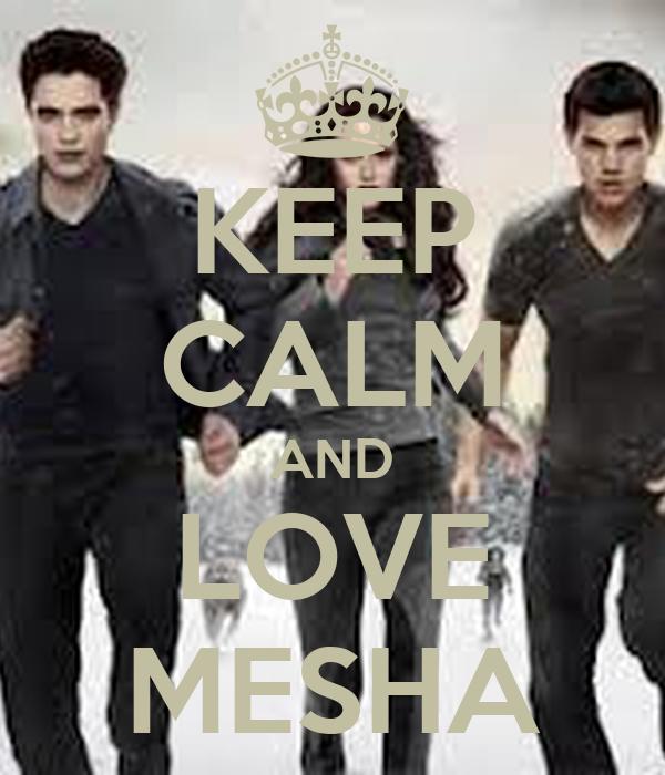 KEEP CALM AND LOVE MESHA