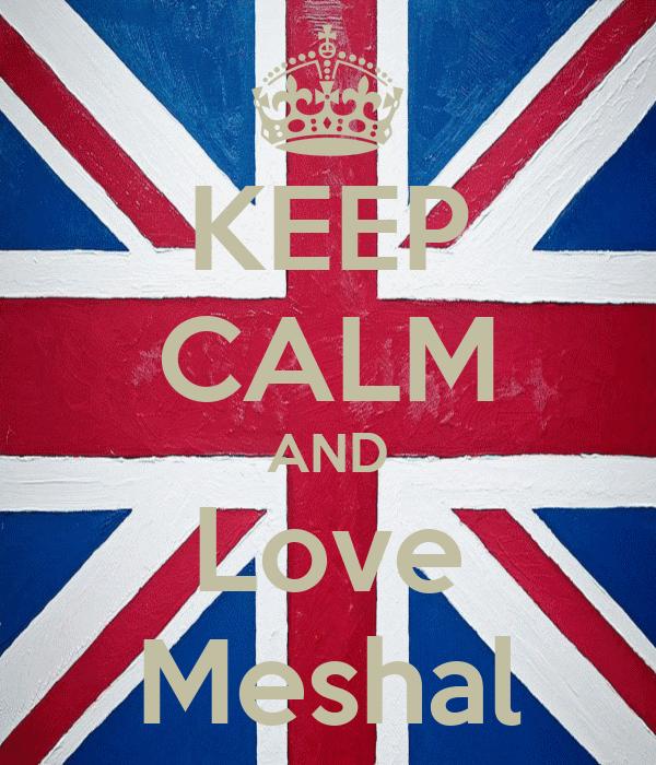 KEEP CALM AND Love Meshal