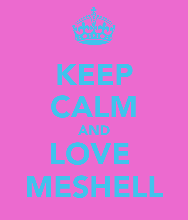 KEEP CALM AND LOVE  MESHELL