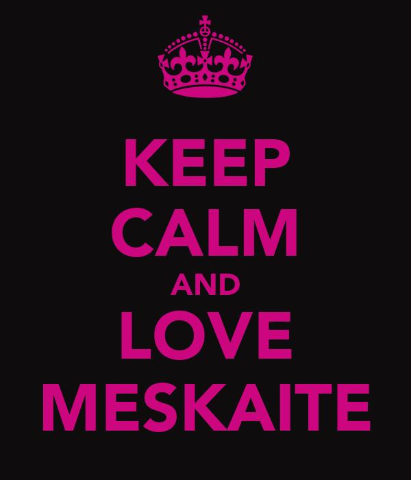 KEEP CALM AND LOVE MESKAITE