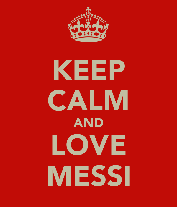 KEEP CALM AND LOVE MESSI