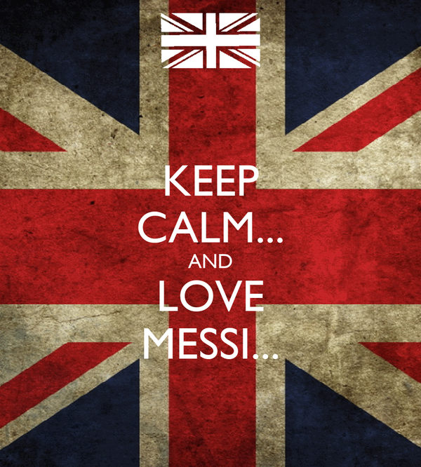 KEEP CALM... AND LOVE MESSI...