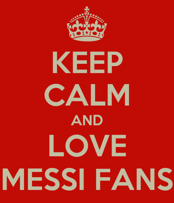 KEEP CALM AND LOVE MESSI FANS