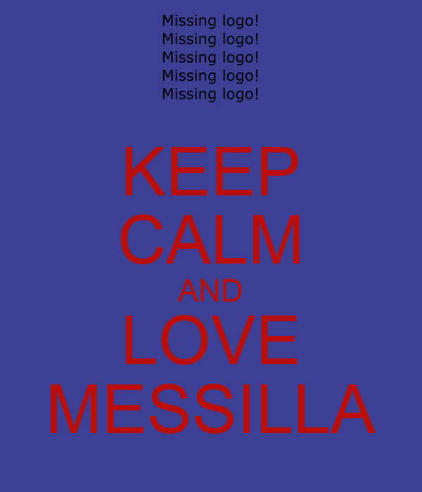 KEEP CALM AND LOVE MESSILLA