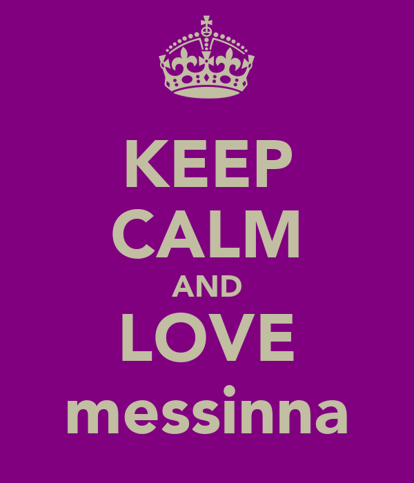 KEEP CALM AND LOVE messinna