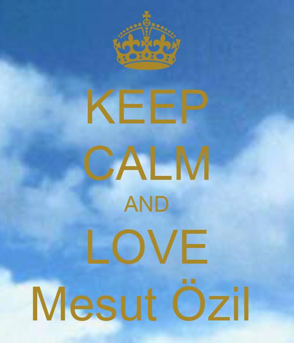 KEEP CALM AND LOVE Mesut Özil