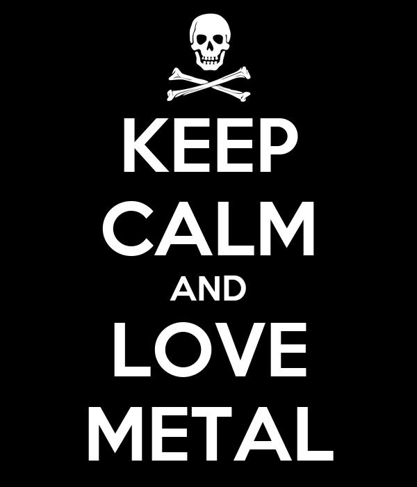 KEEP CALM AND LOVE METAL