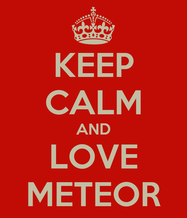 KEEP CALM AND LOVE METEOR