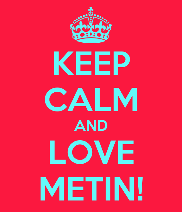 KEEP CALM AND LOVE METIN!